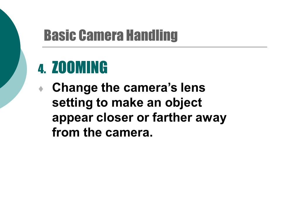 3. DOLLYING  Camera rolls towards or away from subject (on tripod).