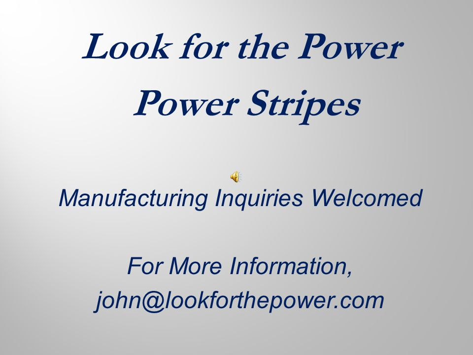 Look for the Power Power Stripes Manufacturing Inquiries Welcomed For More Information, john@lookforthepower.com