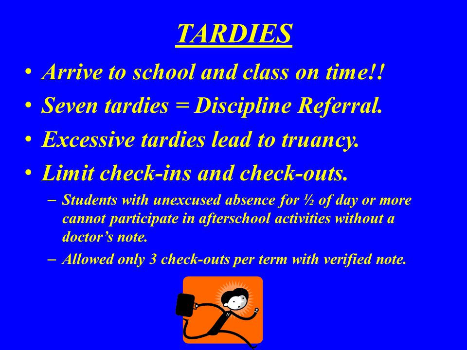 TARDIES Arrive to school and class on time!. Seven tardies = Discipline Referral.