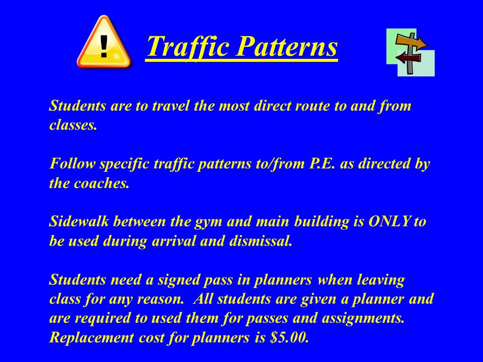 Traffic Patterns Students are to travel the most direct route to and from classes.