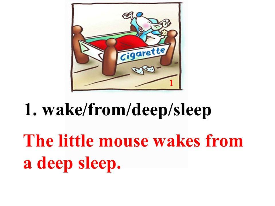 1 1. wake/from/deep/sleep The little mouse wakes from a deep sleep.