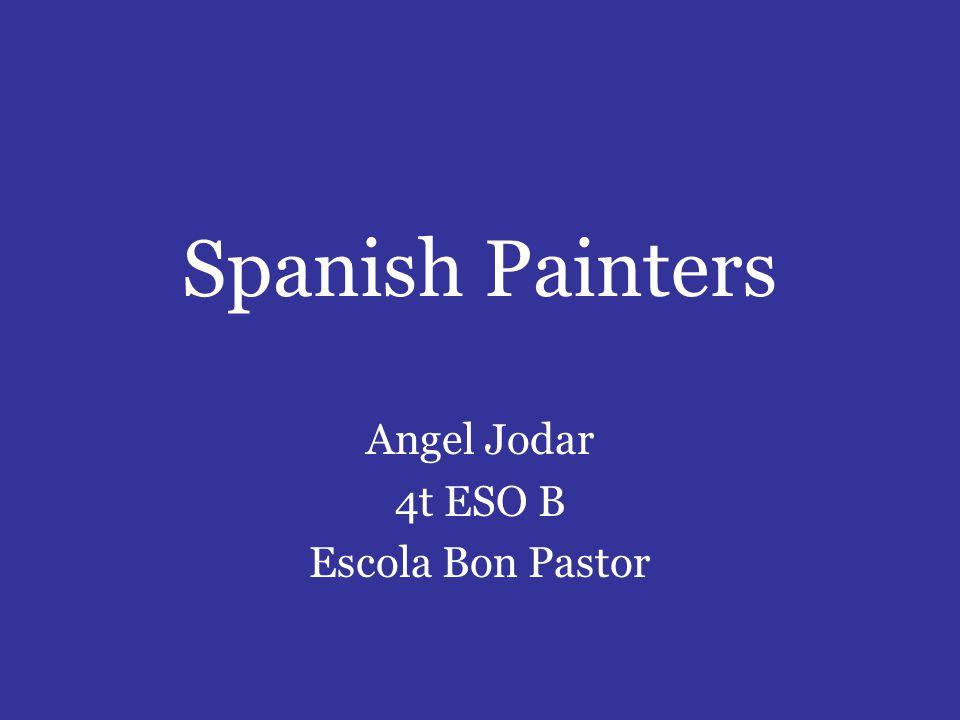 Spanish Painters Angel Jodar 4t ESO B Escola Bon Pastor