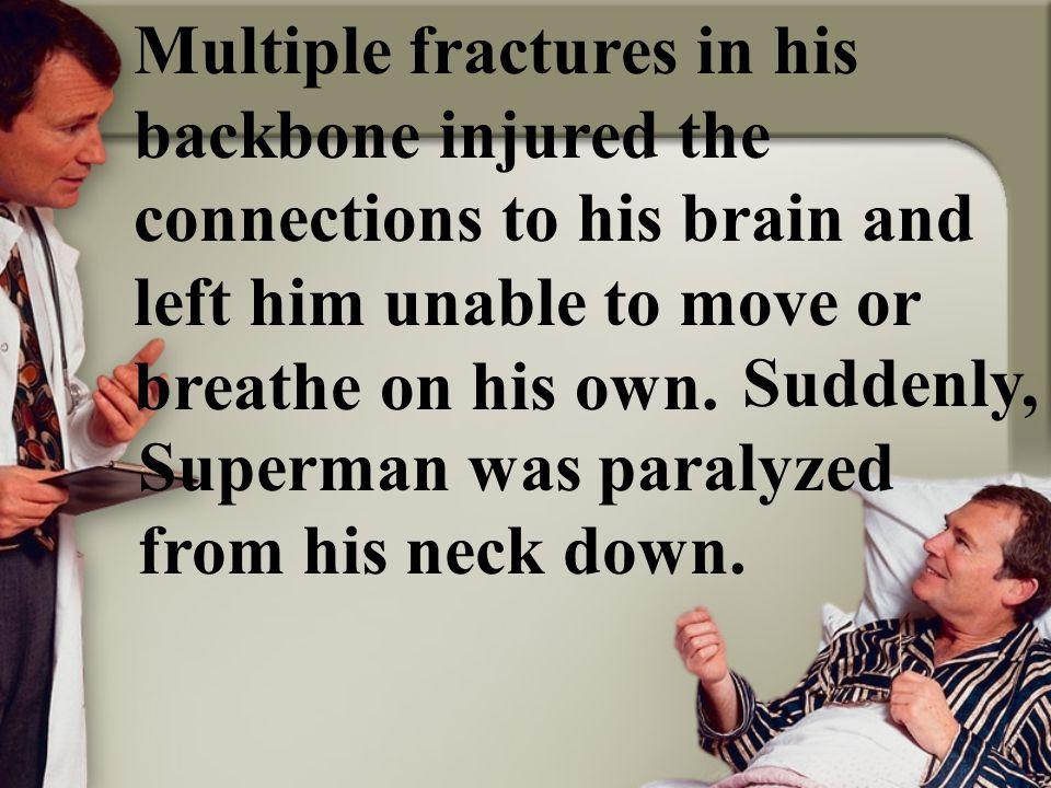 In the fall, two bones in his back were broken.