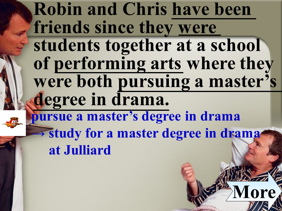 Robin and Chris have been friends since they were students together at a school of performing arts where they were both pursuing a master's degree in drama.