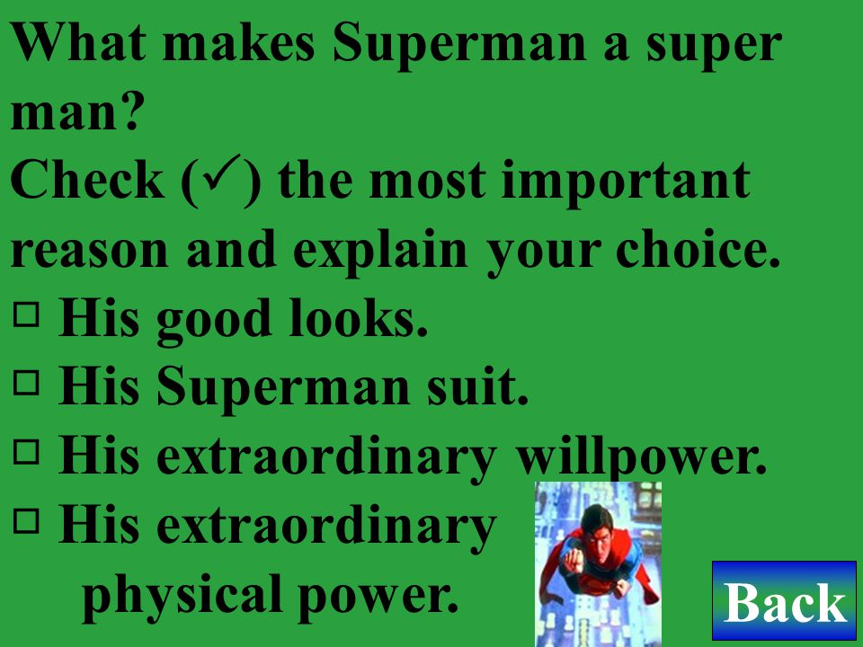 What makes Superman a super man.Check (  ) the most important reason and explain your choice.