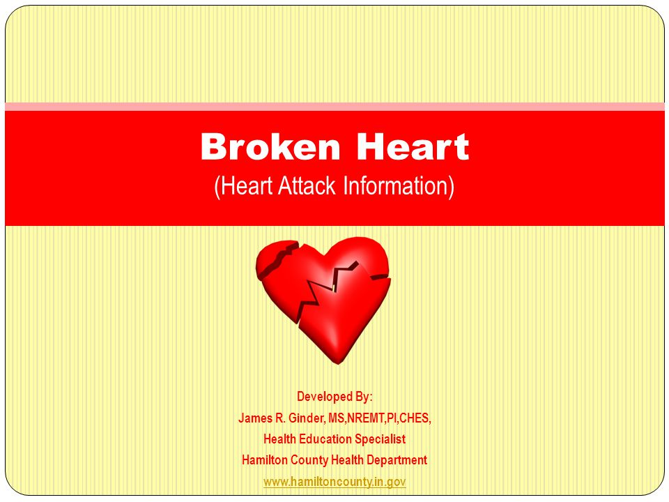 Developed By: James R. Ginder, MS,NREMT,PI,CHES, Health Education Specialist Hamilton County Health Department www.hamiltoncounty.in.gov Broken Heart