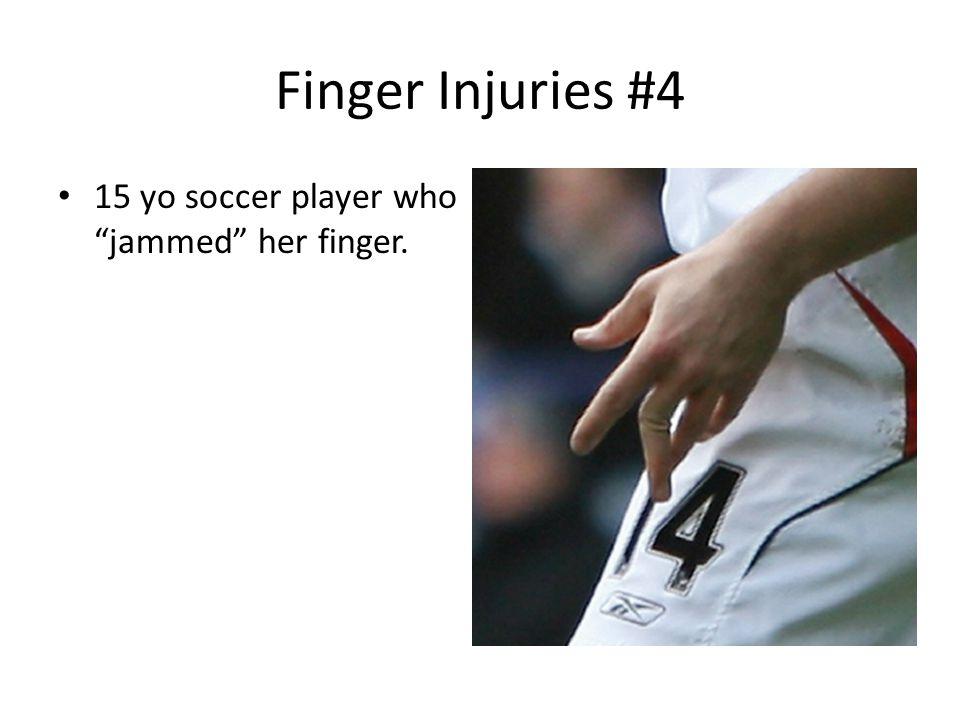 Finger Injuries #4 15 yo soccer player who jammed her finger.