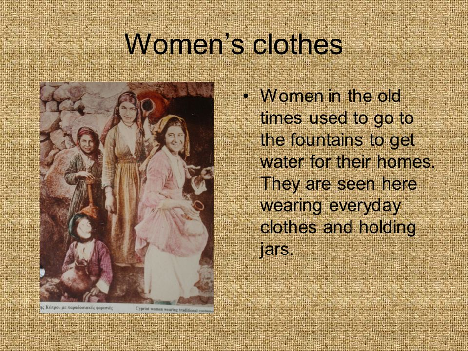 Women's clothes Women in the old times used to go to the fountains to get water for their homes.