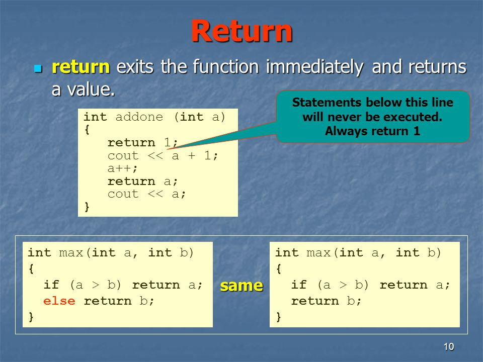 10 Return return exits the function immediately and returns a value.