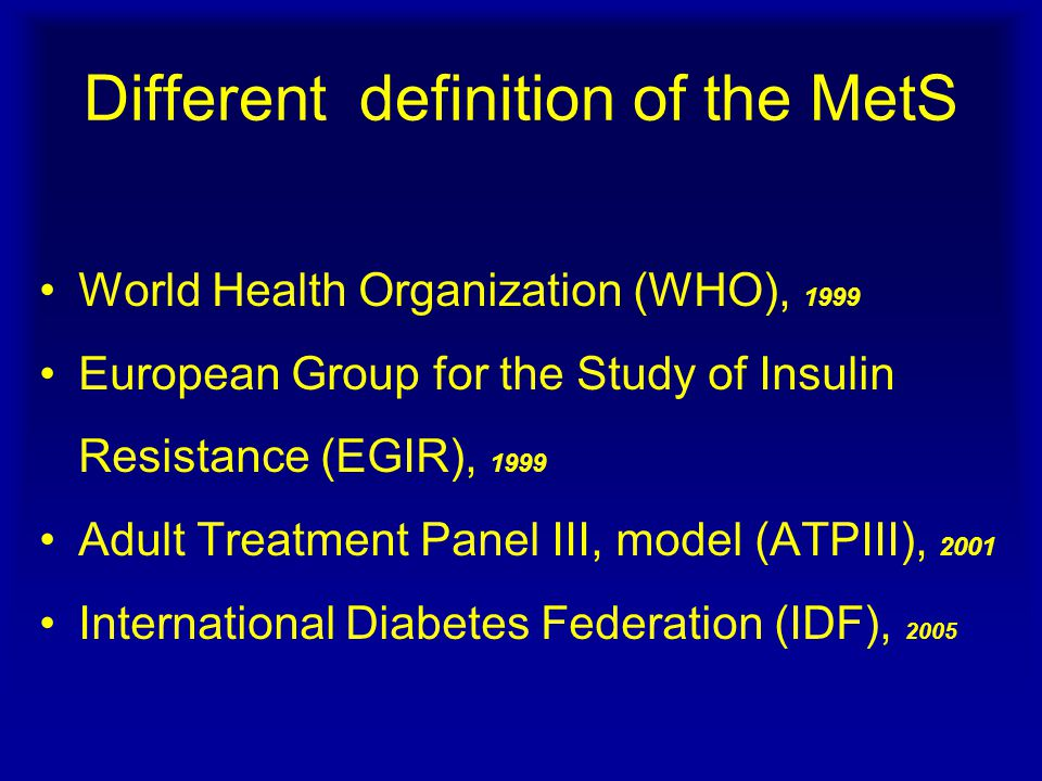 Different definition of the MetS World Health Organization (WHO), 1999 European Group for the Study of Insulin Resistance (EGIR), 1999 Adult Treatment