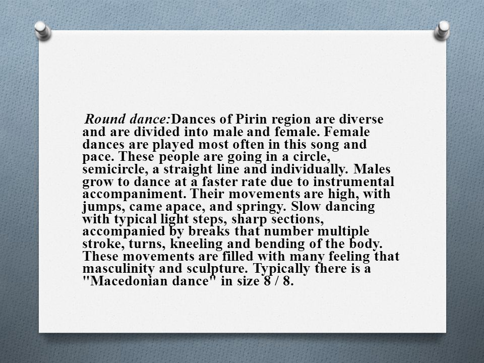 Round dance:Dances of Pirin region are diverse and are divided into male and female.