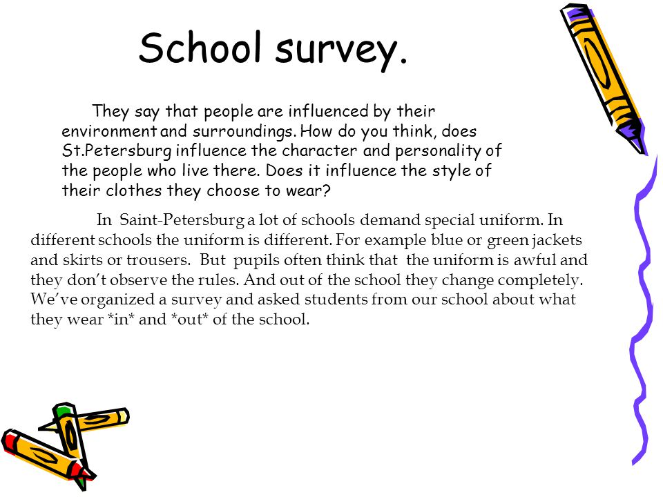 School survey. In Saint-Petersburg a lot of schools demand special uniform. In different schools the uniform is different. For example blue or green j