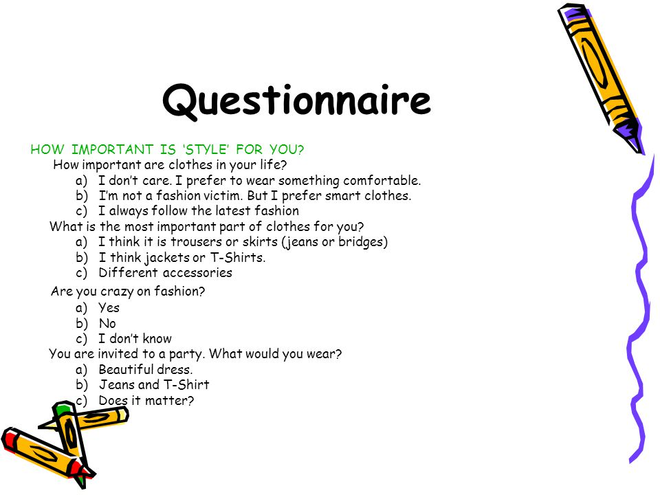 Questionnaire HOW IMPORTANT IS 'STYLE' FOR YOU. How important are clothes in your life.