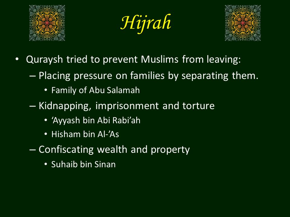Hijrah Quraysh tried to prevent Muslims from leaving: – Placing pressure on families by separating them.
