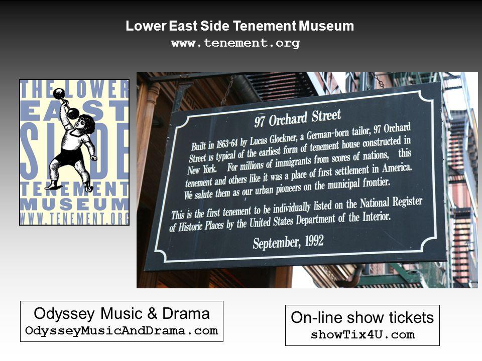 Lower East Side Tenement Museum www.tenement.org Odyssey Music & Drama OdysseyMusicAndDrama.com On-line show tickets showTix4U.com