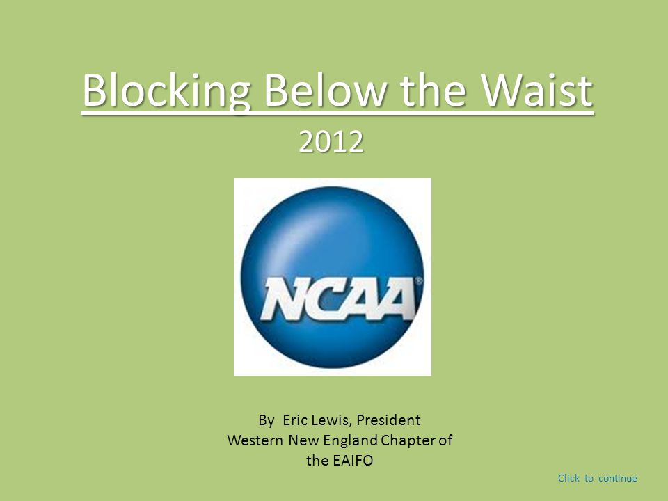 Blocking Below the Waist 2012 By Eric Lewis, President Western New England Chapter of the EAIFO Click to continue