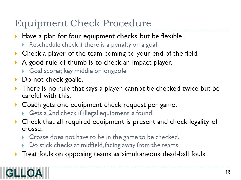 16 Equipment Check Procedure  Have a plan for four equipment checks, but be flexible.
