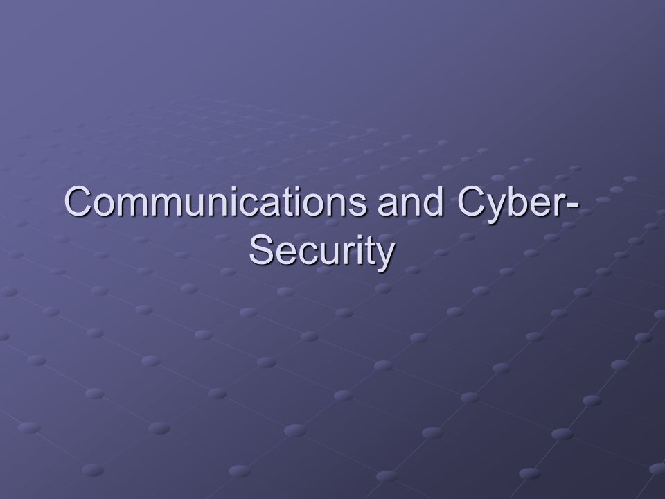 Communications and Cyber- Security