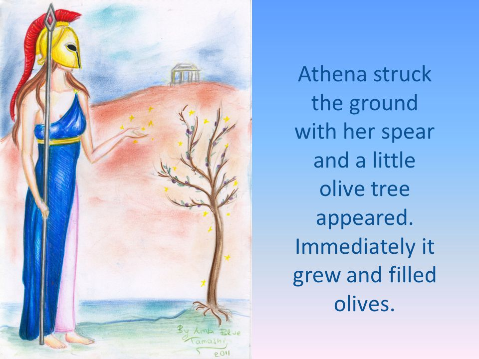Athena struck the ground with her spear and a little olive tree appeared.