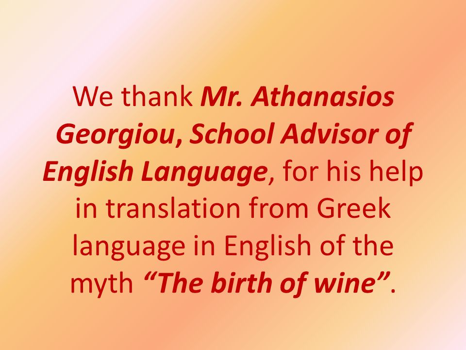 "We thank Mr. Athanasios Georgiou, School Advisor of English Language, for his help in translation from Greek language in English of the myth ""The birt"