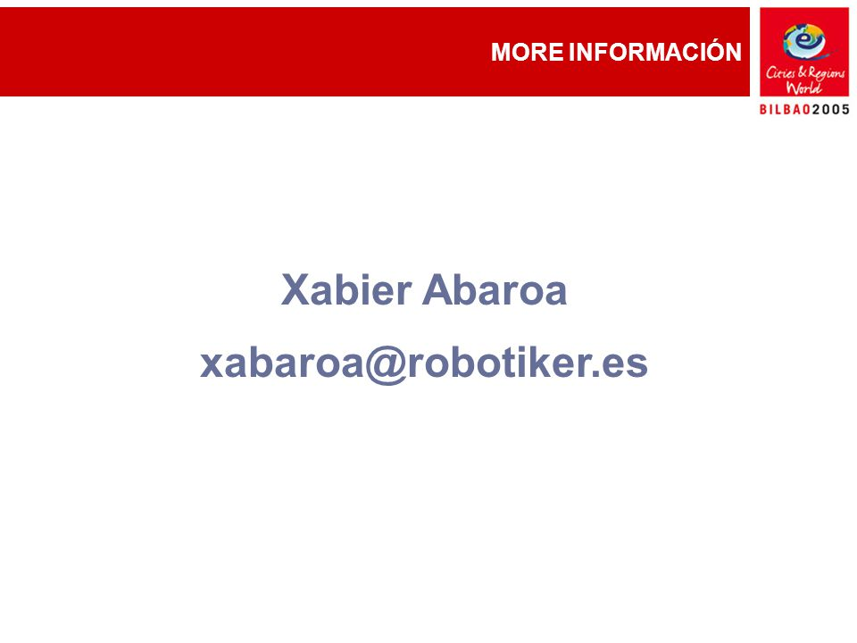 MORE INFORMACIÓN Xabier Abaroa xabaroa@robotiker.es