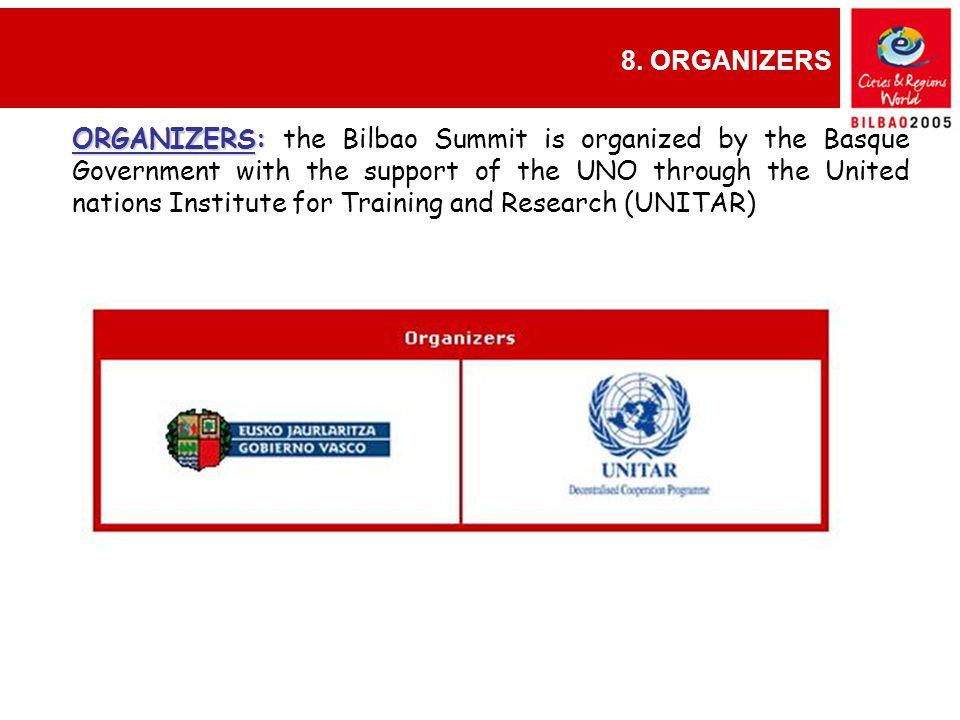 8. ORGANIZERS GINEBRA, 9-12 diciembre ORGANIZERS: ORGANIZERS: the Bilbao Summit is organized by the Basque Government with the support of the UNO thro