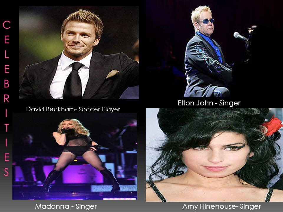 David Beckham- Soccer Player Elton John - Singer Madonna - SingerAmy Hinehouse- Singer