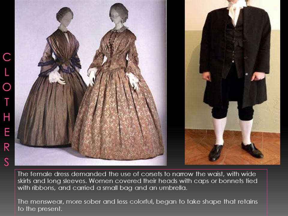 The female dress demanded the use of corsets to narrow the waist, with wide skirts and long sleeves.