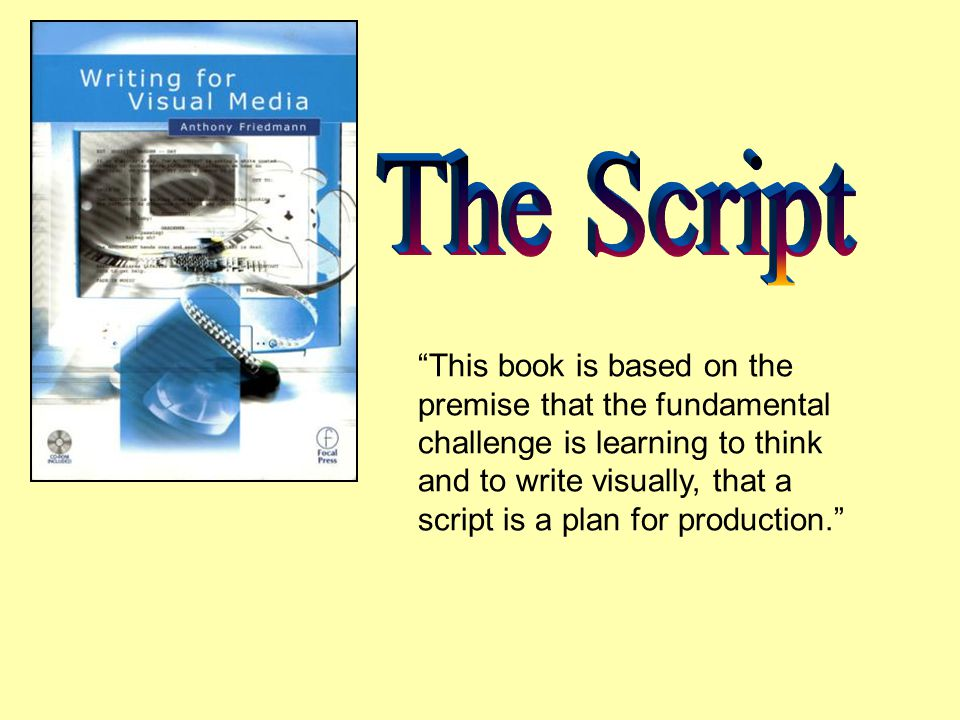 This book is based on the premise that the fundamental challenge is learning to think and to write visually, that a script is a plan for production.
