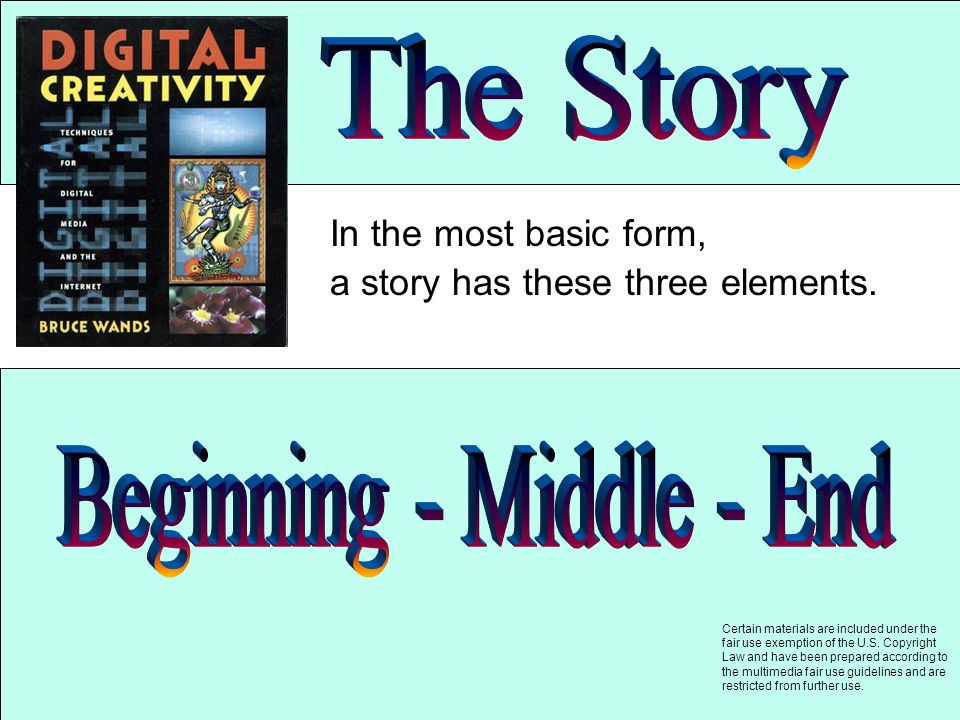 In the most basic form, a story has these three elements.