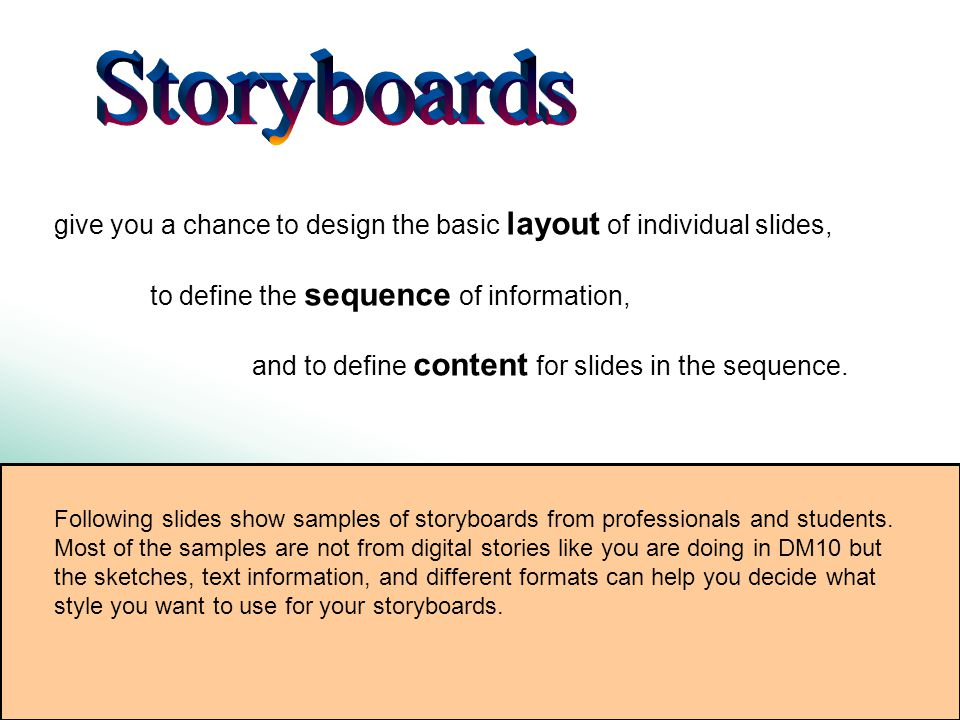 give you a chance to design the basic layout of individual slides, to define the sequence of information, and to define content for slides in the sequence.