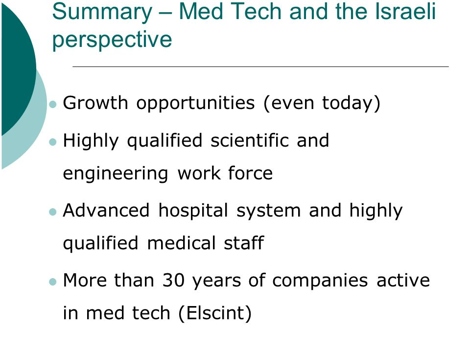 Summary – Med Tech and the Israeli perspective Growth opportunities (even today) Highly qualified scientific and engineering work force Advanced hospi