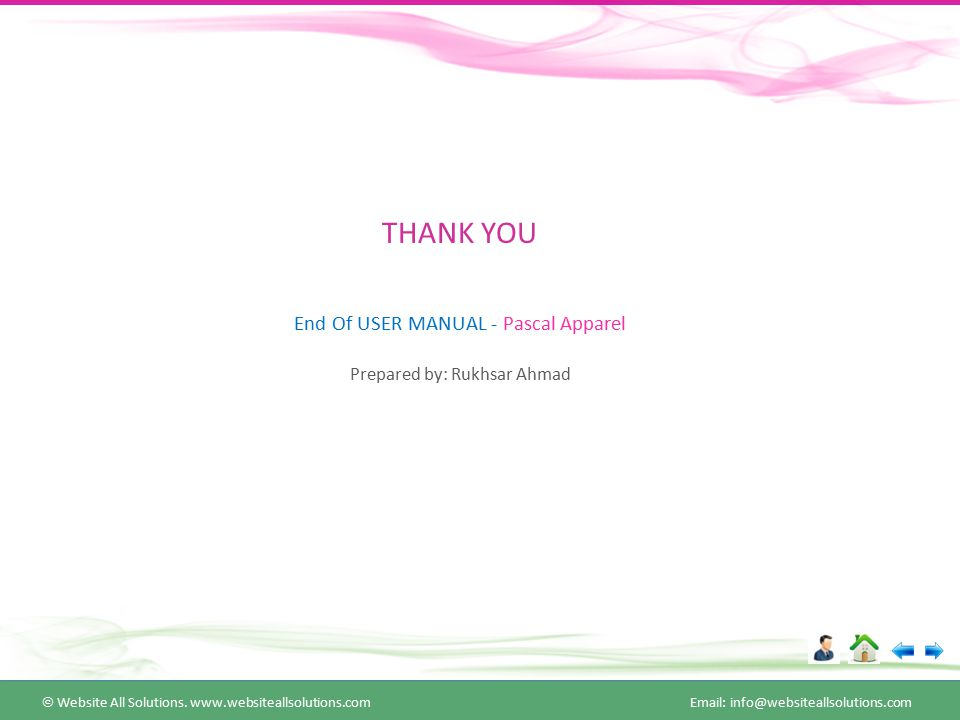 THANK YOU End Of USER MANUAL - Pascal Apparel Prepared by: Rukhsar Ahmad  Website All Solutions. www.websiteallsolutions.com Email: info@websitealls