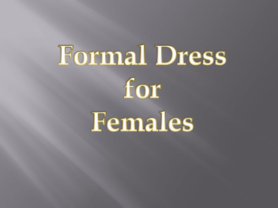  FRONT SLITS SHOULD BE NO SHORTER THAN 2 INCHES ABOVE KNEE  SIDE CUTOUTS ARE NOT PERMITTED  NO BARE MIDRIFFS OR SEE THROUGH MATERIAL  STRAPLESS DRESSES MUST FIT SECURELY