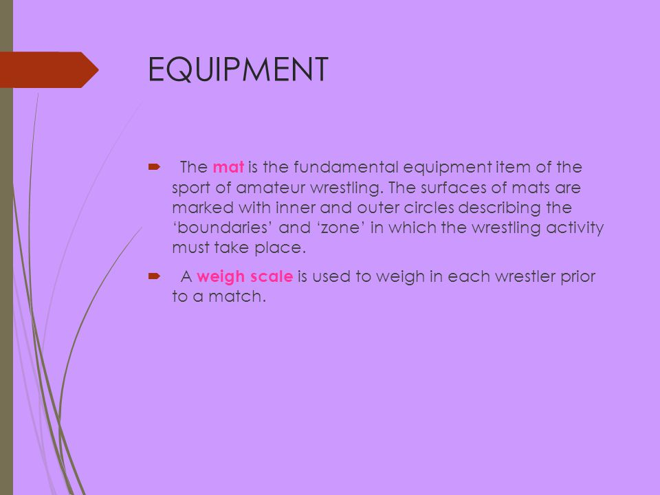 EQUIPMENT  The mat is the fundamental equipment item of the sport of amateur wrestling.