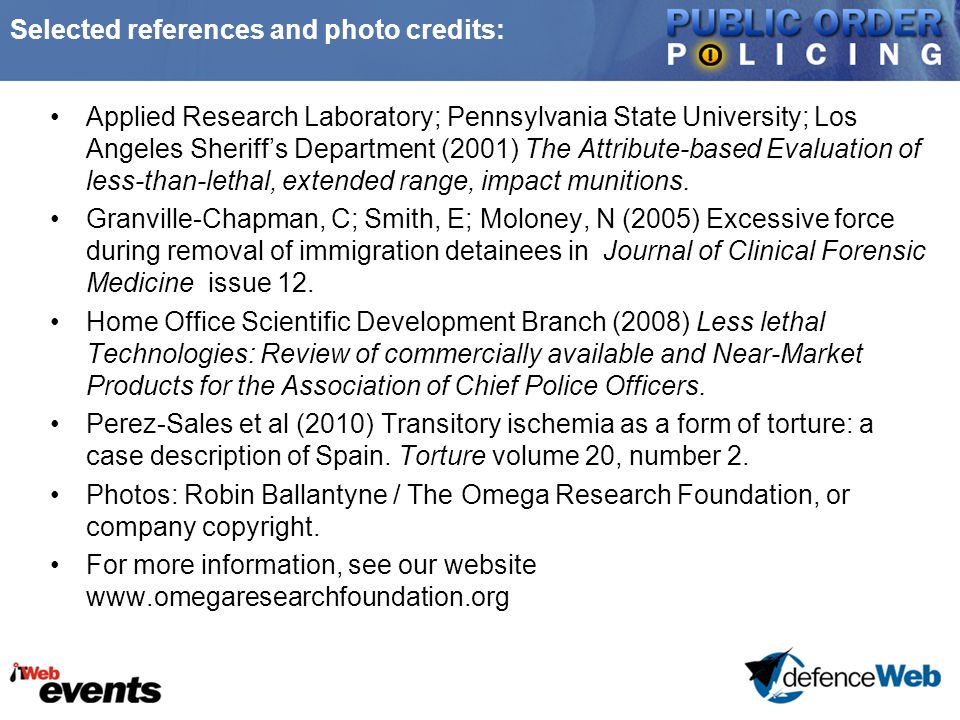 Selected references and photo credits: Applied Research Laboratory; Pennsylvania State University; Los Angeles Sheriff's Department (2001) The Attribute-based Evaluation of less-than-lethal, extended range, impact munitions.