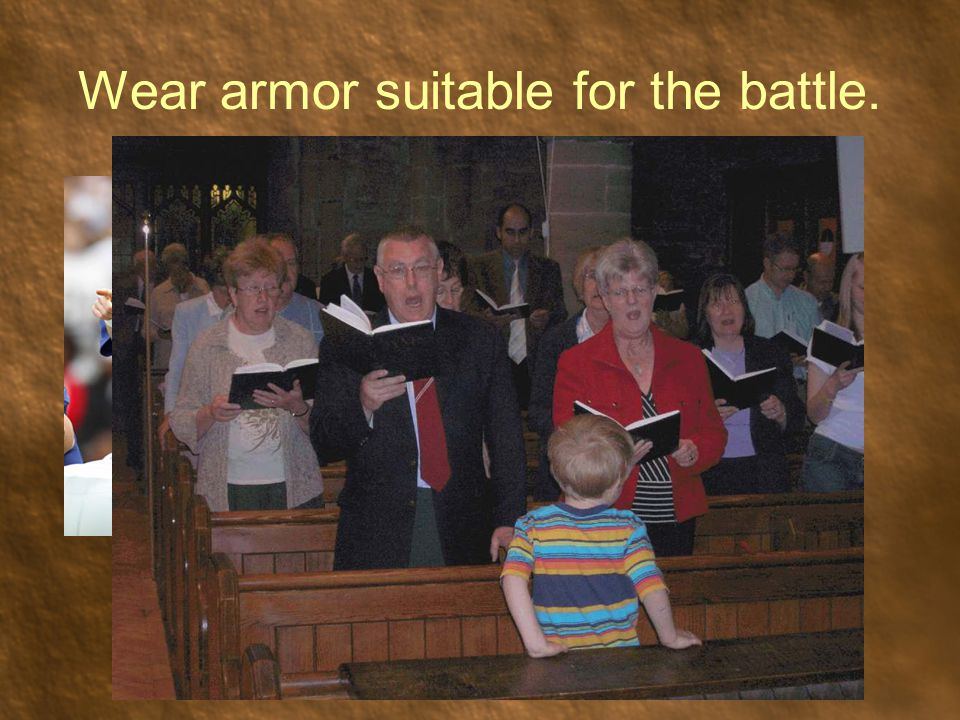 Wear armor suitable for the battle.