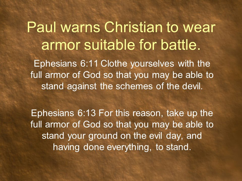 Paul warns Christian to wear armor suitable for battle.