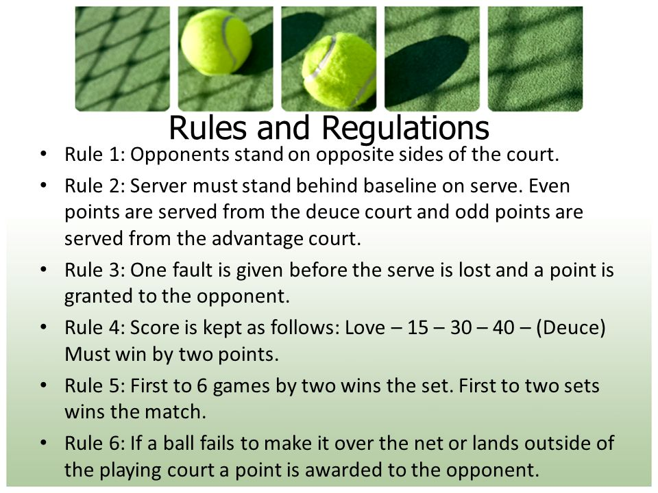Rules and Regulations Rule 1: Opponents stand on opposite sides of the court.