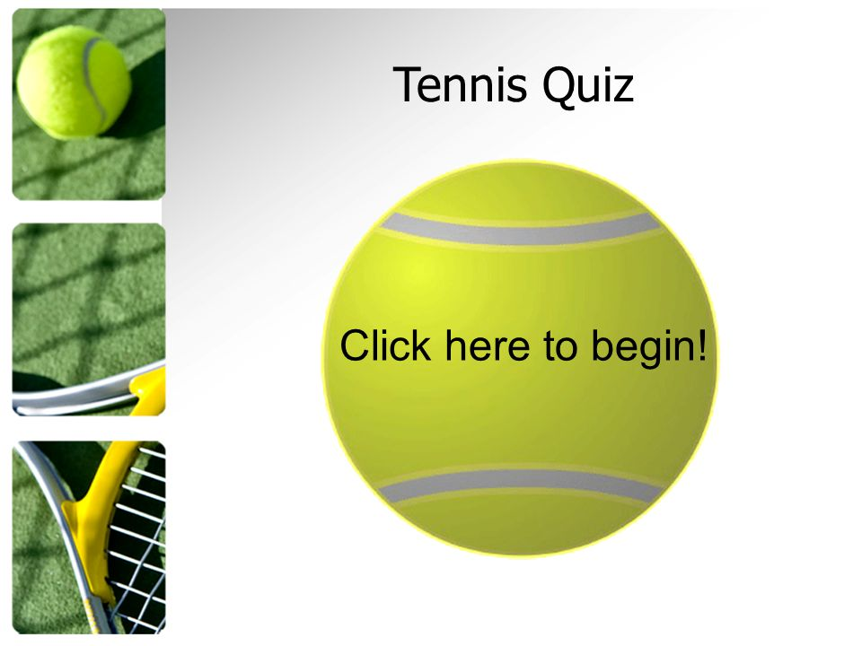 Tennis Quiz Click here to begin!