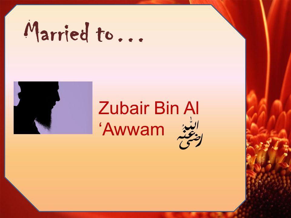 Zubair Bin Al 'Awwam Married to…