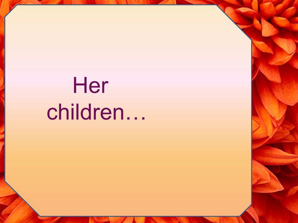 Her children…