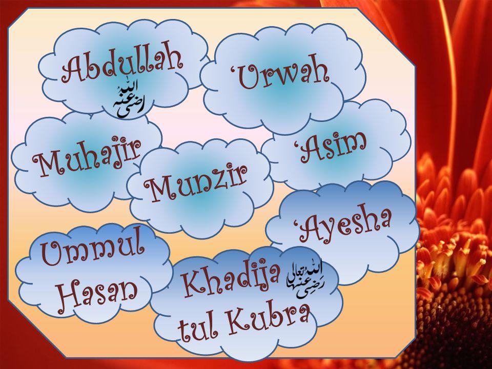 Abdullah Khadija tul Kubra Ummul Hasan 'Ayesha 'Asim Muhajir 'Urwah Munzir
