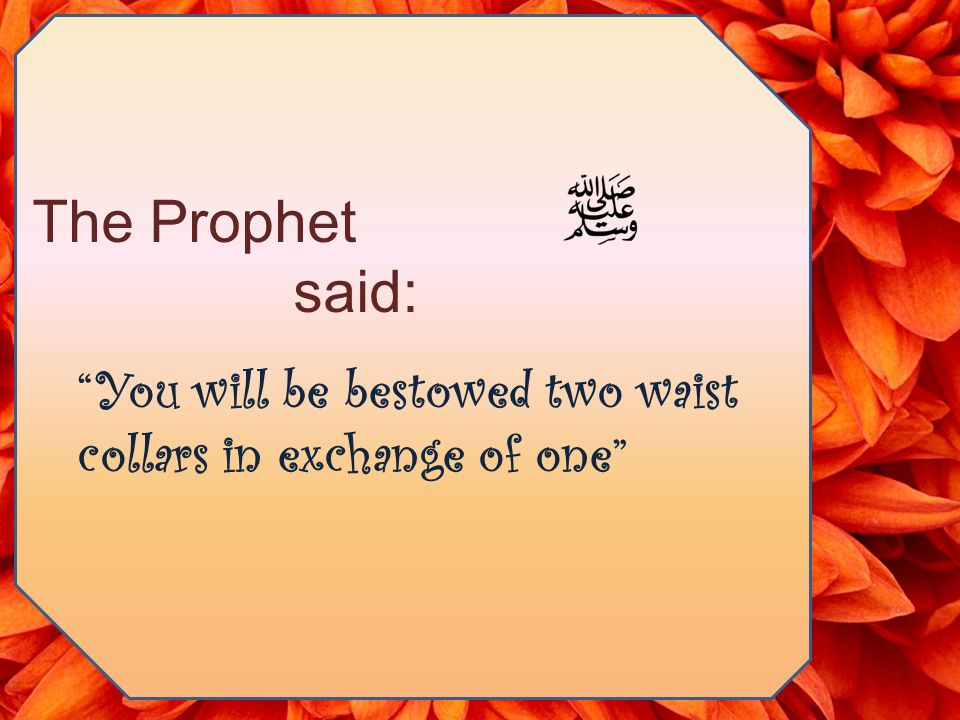 You will be bestowed two waist collars in exchange of one The Prophet said: