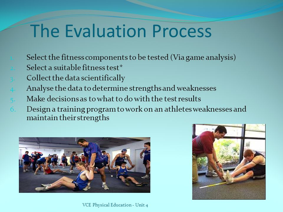 The Evaluation Process 1. Select the fitness components to be tested (Via game analysis) 2.
