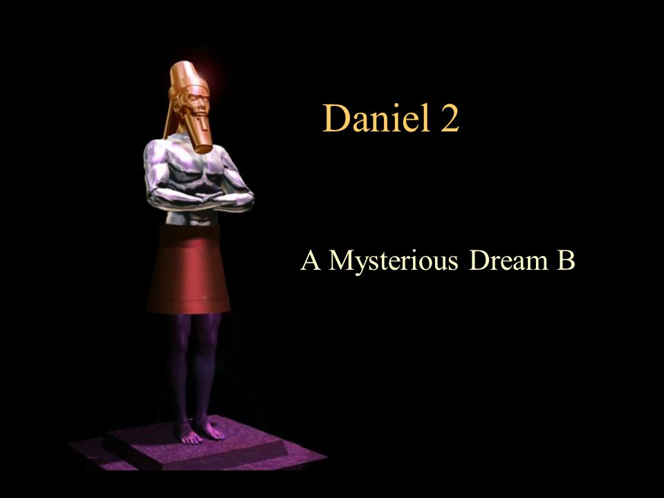 Daniel 2 A Mysterious Dream B