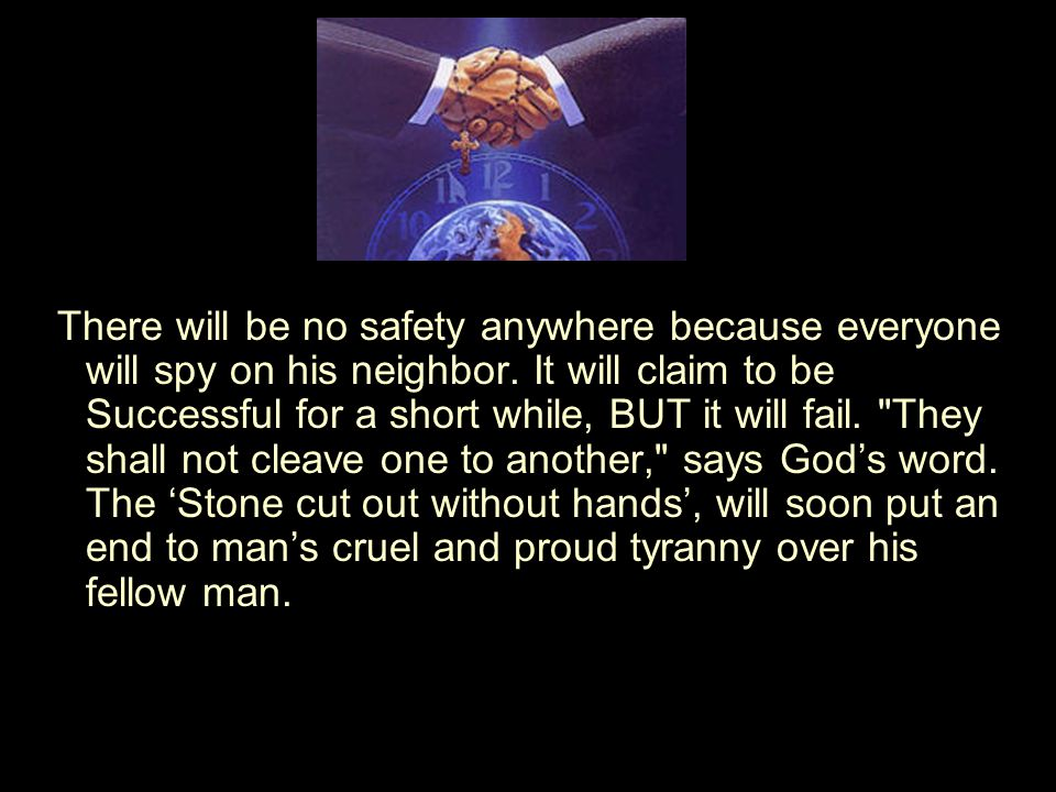 There will be no safety anywhere because everyone will spy on his neighbor.