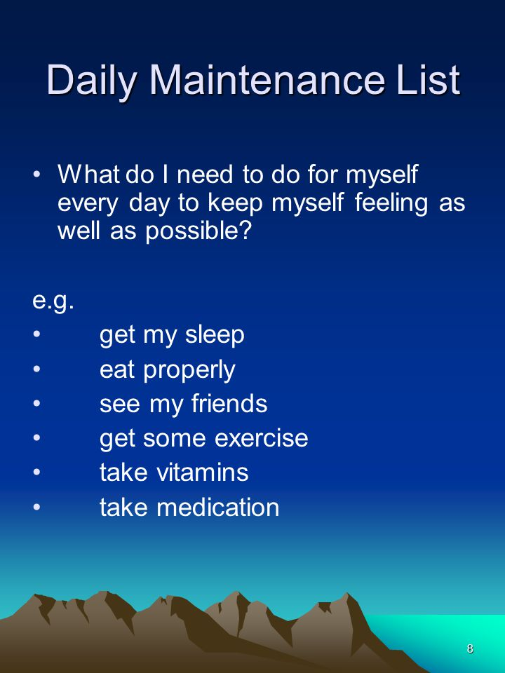 9 Maintenance List What are some of the things I need to do every month / year to keep my overall wellness and sense of wellbeing.