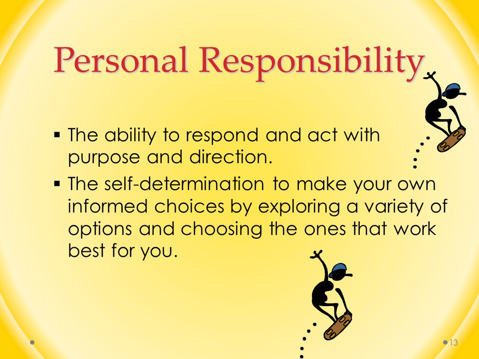 Personal Responsibility  The ability to respond and act with purpose and direction.