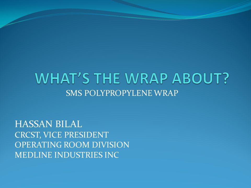 SMS POLYPROPYLENE WRAP HASSAN BILAL CRCST, VICE PRESIDENT OPERATING ROOM DIVISION MEDLINE INDUSTRIES INC